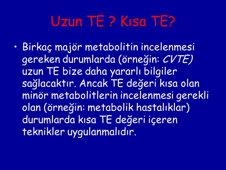 Uzun TE ? Kısa TE? Birkaç majör metabolitin incelenmesi gereken durumlarda (örneğin: CVTE) uzun TE bize daha yararlı bilgiler sağlacaktır. Ancak TE de