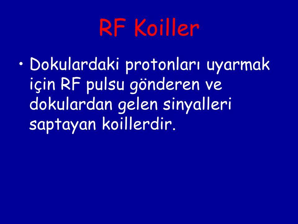 RF Koiller Dokulardaki protonları uyarmak için RF pulsu gönderen ve dokulardan gelen sinyalleri saptayan koillerdir.