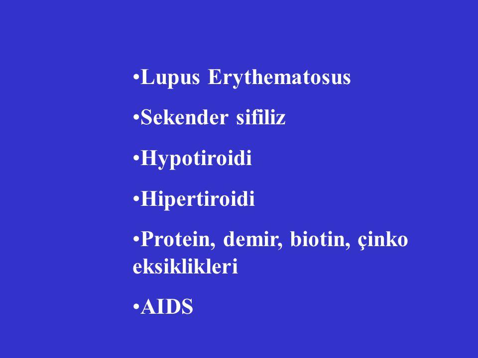 Lupus Erythematosus Sekender sifiliz Hypotiroidi Hipertiroidi Protein, demir, biotin, çinko eksiklikleri AIDS