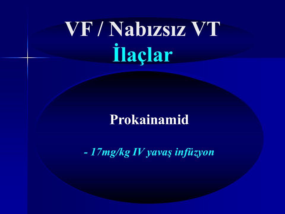 VF / Nabızsız VT İlaçlar Epinefrin (1mg, 3-5 dk da tekrar) ya da Vazopressin (40IU tek doz) Amiadoron - 300mg 20cc %5Dexroz içinde - 150mg tekrar dozu