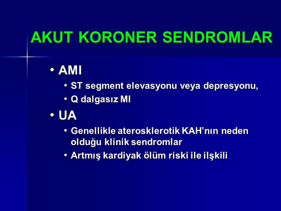 AKUT KORONER SENDROMLAR AMI AMI ST segment elevasyonu veya depresyonu, ST segment elevasyonu veya depresyonu, Q dalgasız MI Q dalgasız MI UA UA Genell