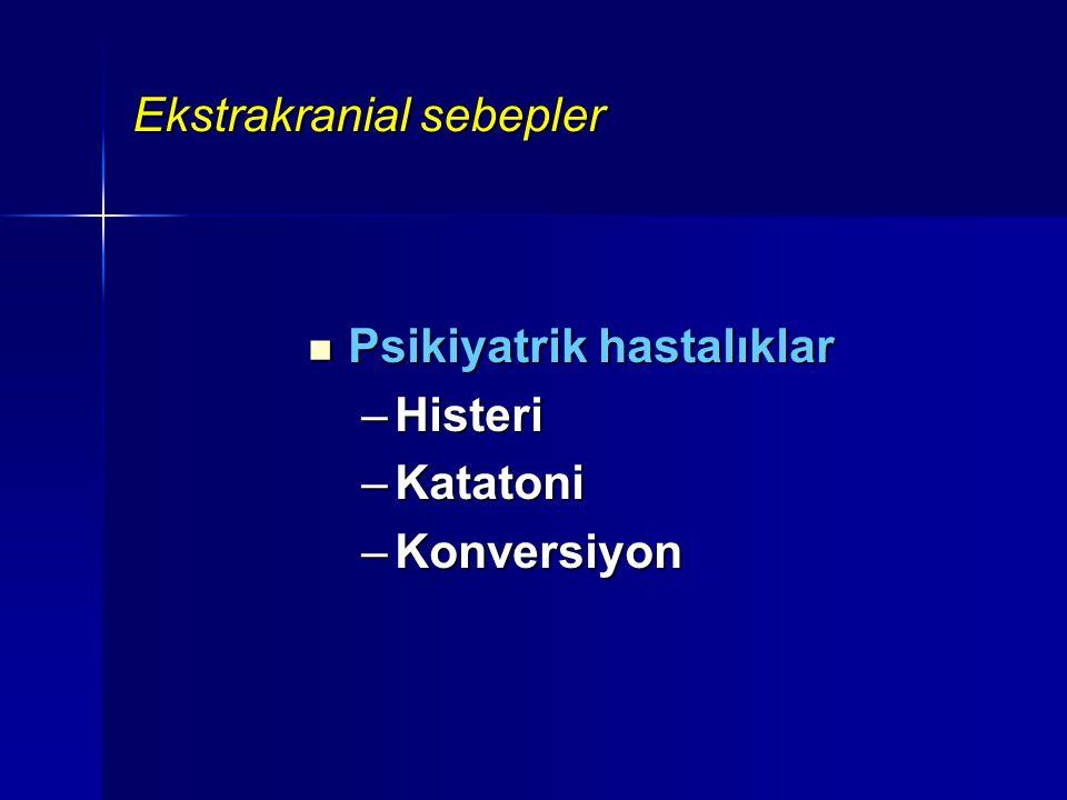 Ekstrakranial sebepler Psikiyatrik hastalıklar Psikiyatrik hastalıklar –Histeri –Katatoni –Konversiyon