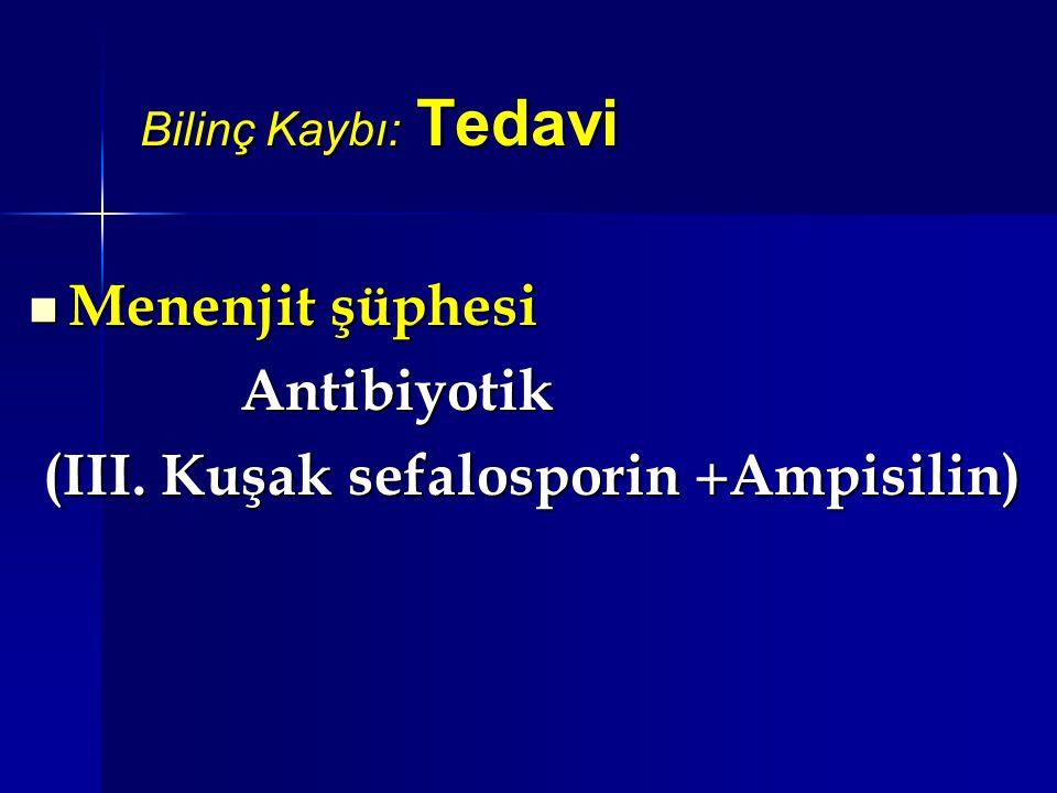 Bilinç Kaybı: Tedavi Menenjit şüphesi Menenjit şüphesiAntibiyotik (III. Kuşak sefalosporin  Ampisilin) (III. Kuşak sefalosporin  Ampisilin)