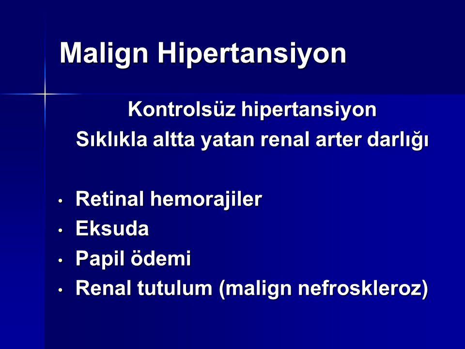 Malign Hipertansiyon Kontrolsüz hipertansiyon Sıklıkla altta yatan renal arter darlığı Retinal hemorajiler Retinal hemorajiler Eksuda Eksuda Papil öde