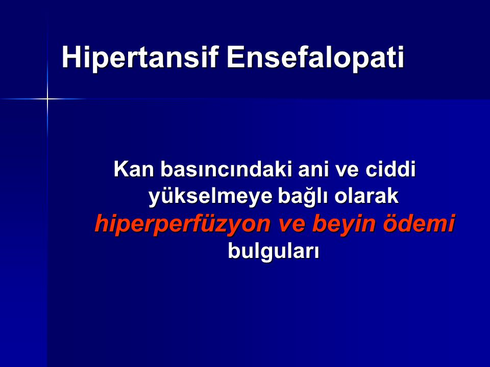 Hipertansif Ensefalopati Kan basıncındaki ani ve ciddi yükselmeye bağlı olarak hiperperfüzyon ve beyin ödemi bulguları
