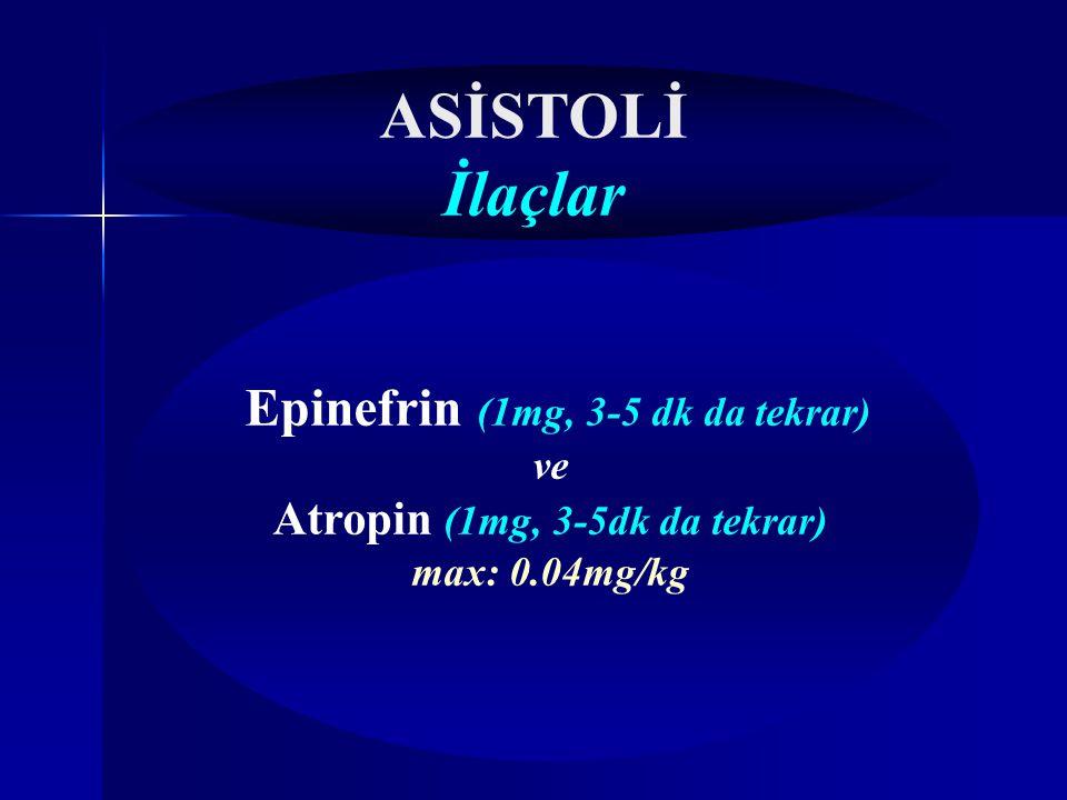 ASİSTOLİ İlaçlar Epinefrin (1mg, 3-5 dk da tekrar) ve Atropin (1mg, 3-5dk da tekrar) max: 0.04mg/kg