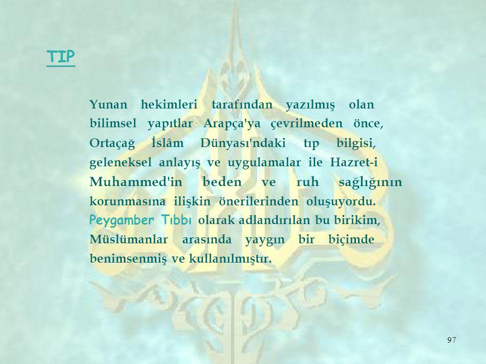TIP Yunan hekimleri tarafından yazılmış olan bilimsel yapıtlar Arapça'ya çevrilmeden önce, Ortaçağ İslâm Dünyası'ndaki tıp bilgisi, geleneksel anlayış