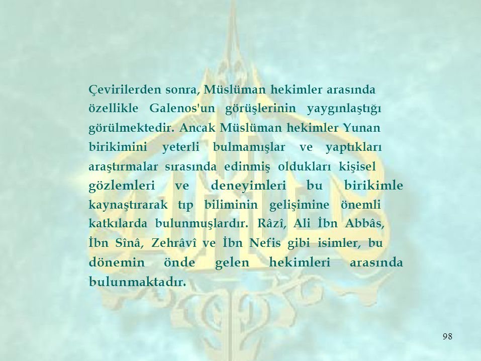 Çevirilerden sonra, Müslüman hekimler arasında özellikle Galenos'un görüşlerinin yaygınlaştığı görülmektedir. Ancak Müslüman hekimler Yunan birikimini