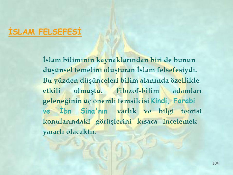 İSLAM FELSEFESİ İslam biliminin kaynaklarından biri de bunun düşünsel temelini oluşturan İslam felsefesiydi. Bu yüzden düşünceleri bilim alanında özel