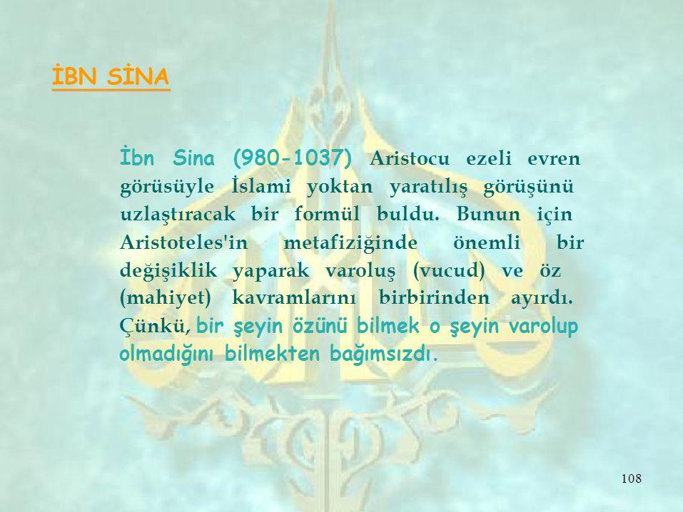 İBN SİNA İbn Sina (980-1037) Aristocu ezeli evren görüsüyle İslami yoktan yaratılış görüşünü uzlaştıracak bir formül buldu. Bunun için Aristoteles'inm