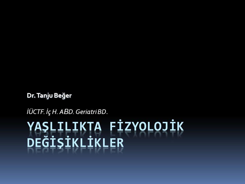 Dr. Tanju Beğer İÜCTF. İç H. A B D. Geriatri BD.