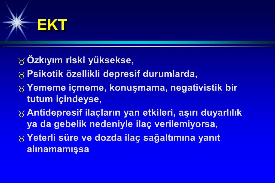 EKT _ _ Özkıyım riski yüksekse, _ _ Psikotik özellikli depresif durumlarda, _ _ Yememe içmeme, konuşmama, negativistik bir tutum içindeyse, _ _ Antide