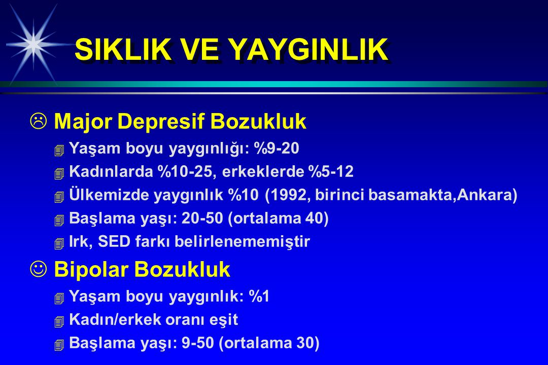 SIKLIK VE YAYGINLIK   Major Depresif Bozukluk 4 4 Yaşam boyu yaygınlığı: %9-20 4 4 Kadınlarda %10-25, erkeklerde %5-12 4 4 Ülkemizde yaygınlık %10 (