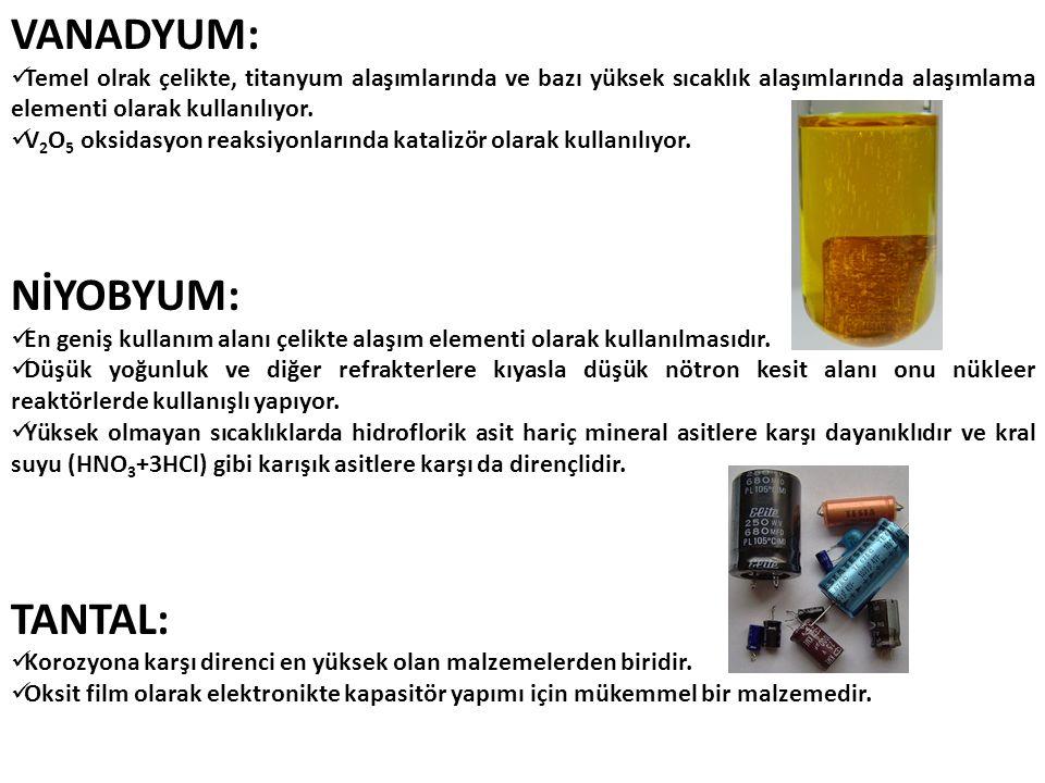 VANADYUM: Temel olrak çelikte, titanyum alaşımlarında ve bazı yüksek sıcaklık alaşımlarında alaşımlama elementi olarak kullanılıyor. V 2 O 5 oksidasyo
