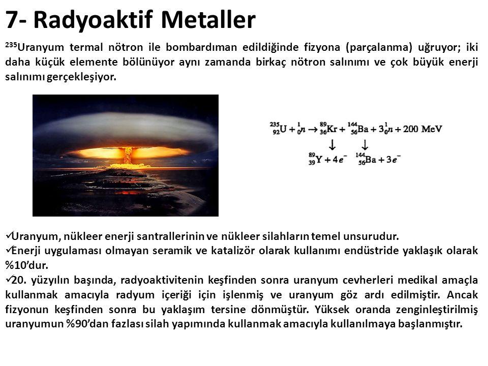 7- Radyoaktif Metaller 235 Uranyum termal nötron ile bombardıman edildiğinde fizyona (parçalanma) uğruyor; iki daha küçük elemente bölünüyor aynı zama