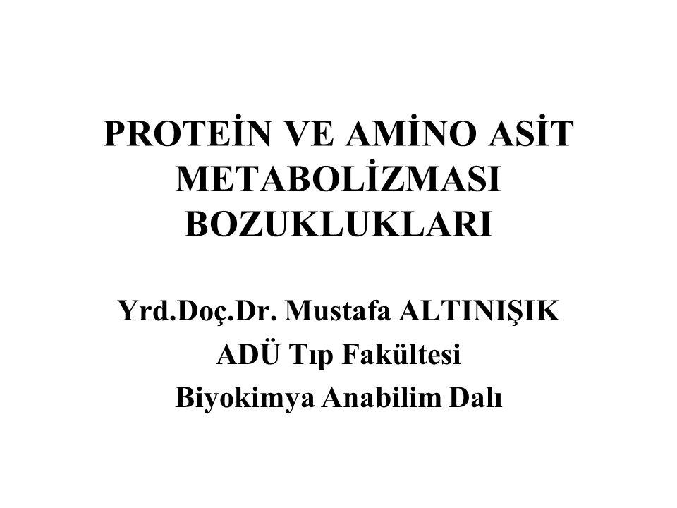 PROTEİN VE AMİNO ASİT METABOLİZMASI BOZUKLUKLARI Yrd.Doç.Dr. Mustafa ALTINIŞIK ADÜ Tıp Fakültesi Biyokimya Anabilim Dalı