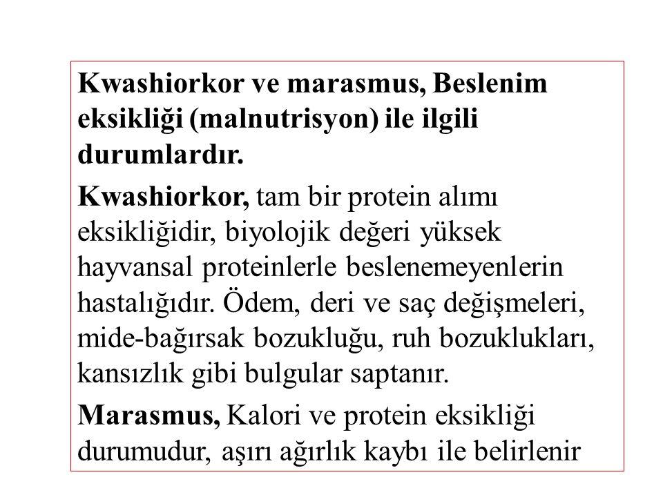 Kwashiorkor ve marasmus, Beslenim eksikliği (malnutrisyon) ile ilgili durumlardır. Kwashiorkor, tam bir protein alımı eksikliğidir, biyolojik değeri y