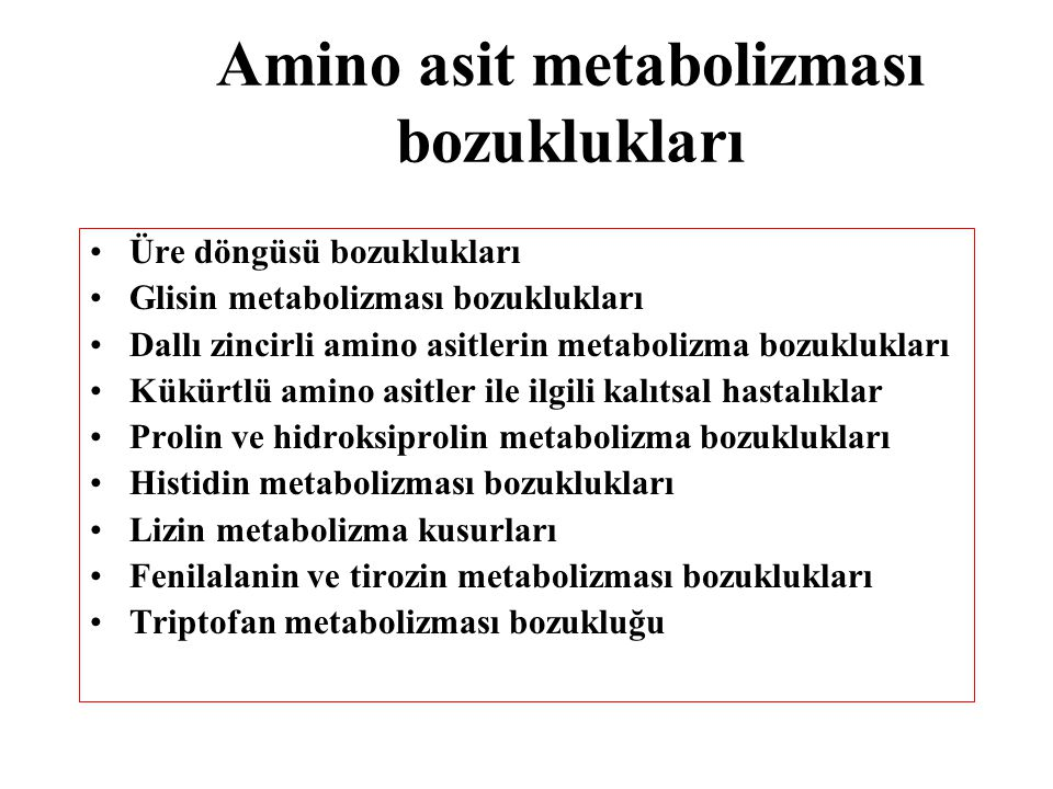 Amino asit metabolizması bozuklukları Üre döngüsü bozuklukları Glisin metabolizması bozuklukları Dallı zincirli amino asitlerin metabolizma bozuklukla