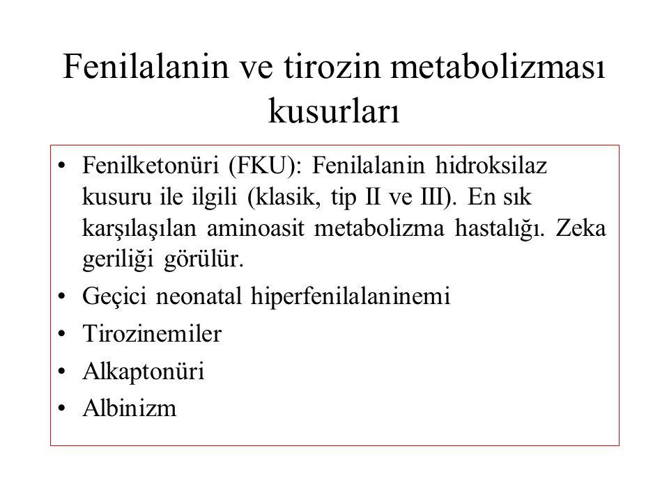 Fenilalanin ve tirozin metabolizması kusurları Fenilketonüri (FKU): Fenilalanin hidroksilaz kusuru ile ilgili (klasik, tip II ve III). En sık karşılaş
