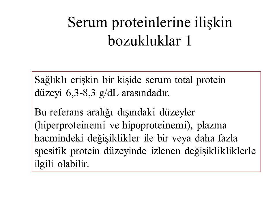 Serum proteinlerine ilişkin bozukluklar 1 Sağlıklı erişkin bir kişide serum total protein düzeyi 6,3-8,3 g/dL arasındadır. Bu referans aralığı dışında