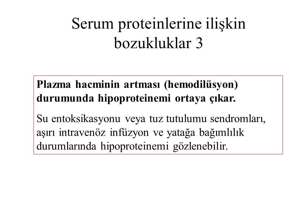 Serum proteinlerine ilişkin bozukluklar 4 Spesifik serum ve plazma proteinlerinde (prealbümin, albümin, α 1 -antitripsin, α 2 - makroglobulin, haptoglobin,  -Lipoprotein, transferrin, kompleman, fibrinojen, seruloplazmin, α 1 -fetoprotein, D vitamini bağlayıcı Gc-protein, hemopeksin, α 1 -asitglikoprotein, C-reaktif protein,  2 -mikroglobulin) artış ve azalmaya neden olan çeşitli klinik tablolar bulunmaktadır.