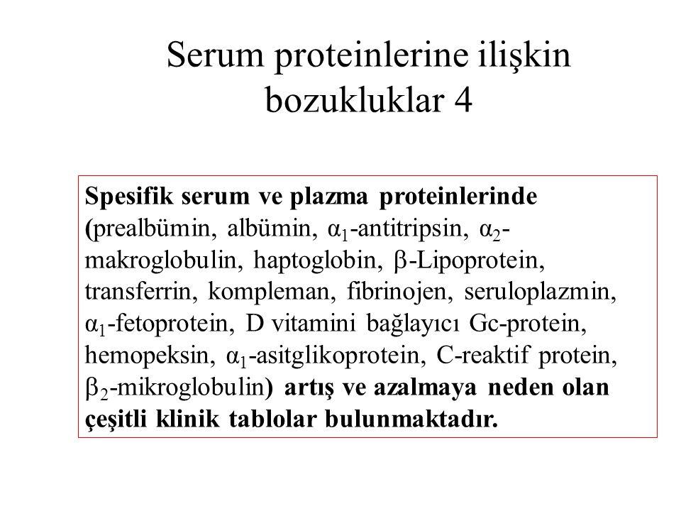 Serum proteinlerine ilişkin bozukluklar 4 Spesifik serum ve plazma proteinlerinde (prealbümin, albümin, α 1 -antitripsin, α 2 - makroglobulin, haptogl