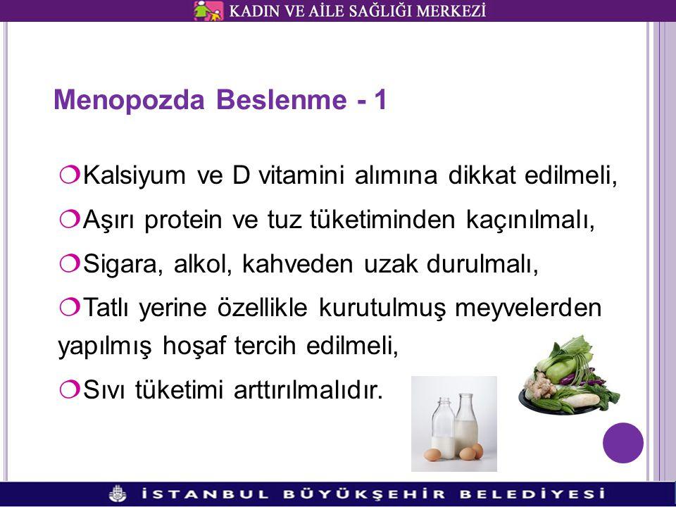 Menopozda Beslenme - 1 ¦Kalsiyum ve D vitamini alımına dikkat edilmeli, ¦Aşırı protein ve tuz tüketiminden kaçınılmalı, ¦Sigara, alkol, kahveden uzak