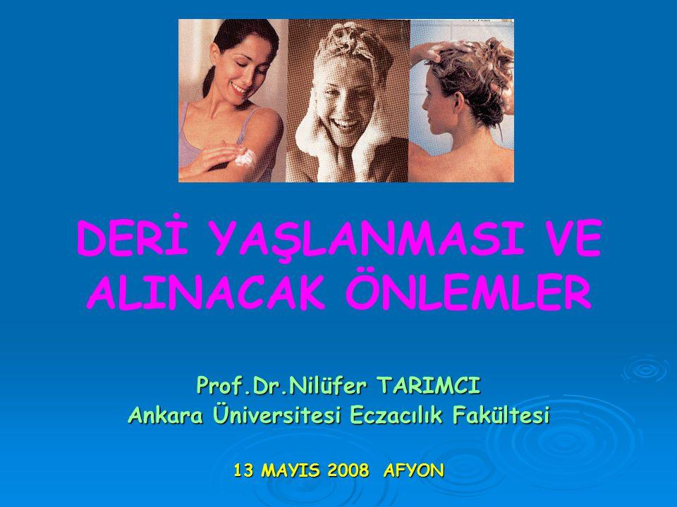 DERİ YAŞLANMASI VE ALINACAK ÖNLEMLER Prof.Dr.Nilüfer TARIMCI Ankara Üniversitesi Eczacılık Fakültesi 13 MAYIS 2008 AFYON