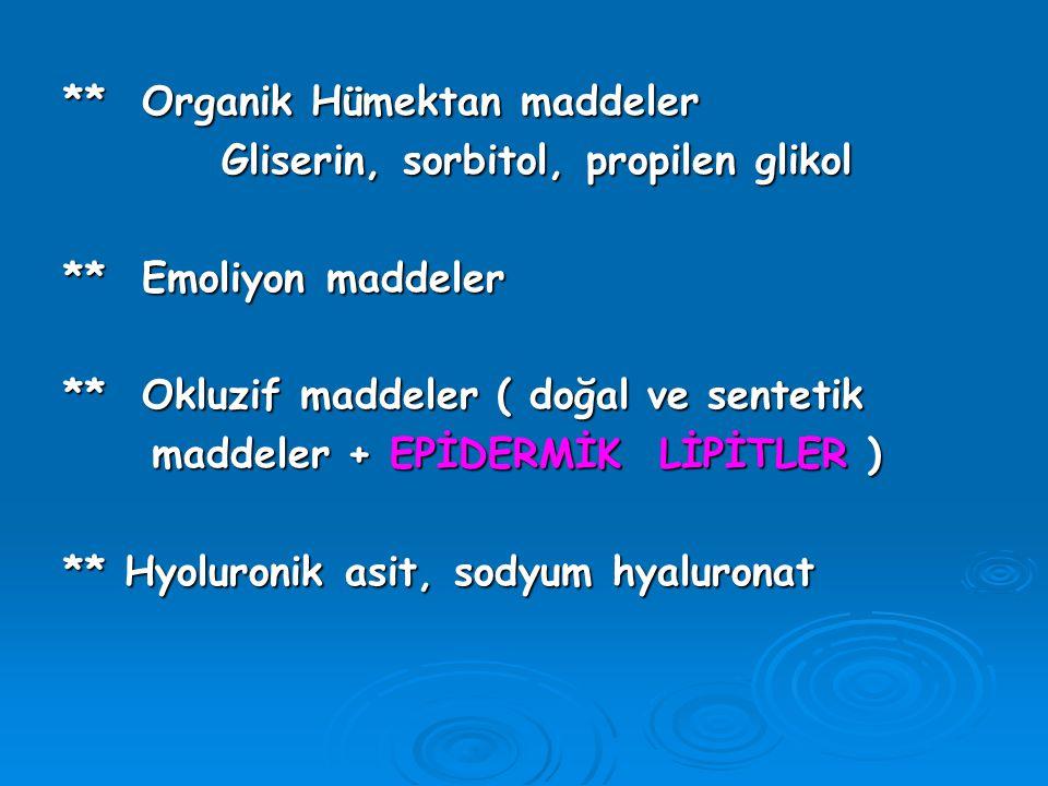 ** Organik Hümektan maddeler Gliserin, sorbitol, propilen glikol Gliserin, sorbitol, propilen glikol ** Emoliyon maddeler ** Okluzif maddeler ( doğal