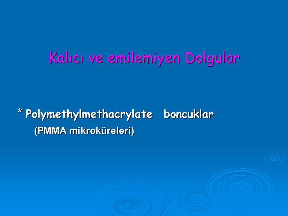 Kalıcı ve emilemiyen Dolgular * Polymethylmethacrylate boncuklar (PMMA mikroküreleri) (PMMA mikroküreleri)