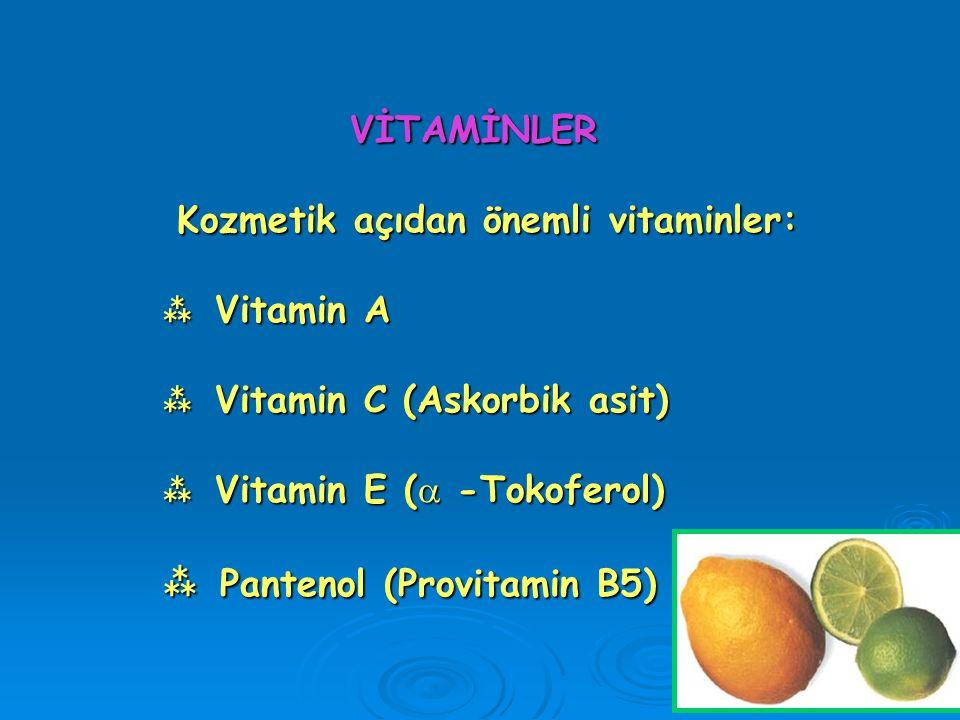 VİTAMİNLER Kozmetik açıdan önemli vitaminler:  Vitamin A  Vitamin C (Askorbik asit)  Vitamin E (  -Tokoferol)  Pantenol (Provitamin B5) VİTAMİNLE