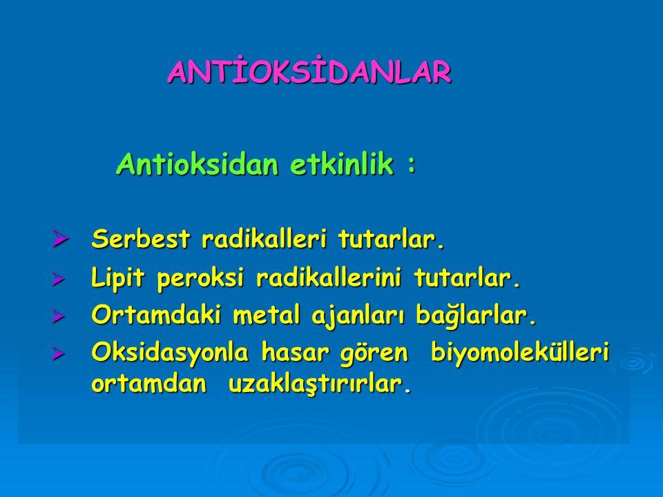ANTİOKSİDANLAR ANTİOKSİDANLAR Antioksidan etkinlik : Antioksidan etkinlik :  Serbest radikalleri tutarlar.  Lipit peroksi radikallerini tutarlar. 