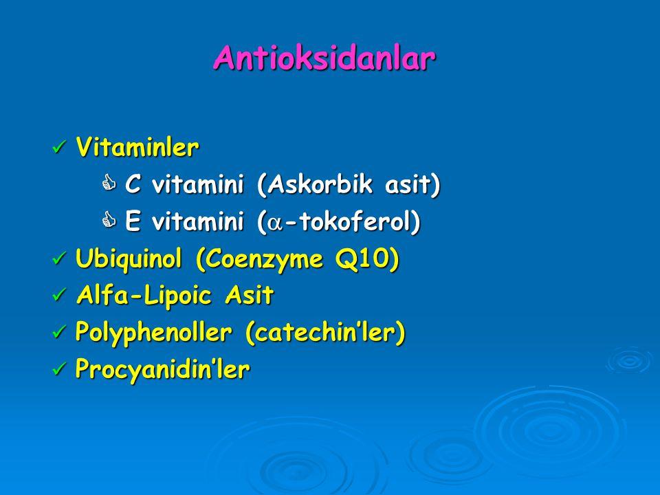 Antioksidanlar Vitaminler Vitaminler  C vitamini (Askorbik asit)  C vitamini (Askorbik asit)  E vitamini (  -tokoferol)  E vitamini (  -tokofero