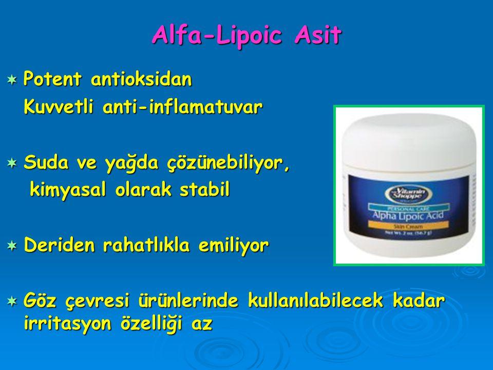 Alfa-Lipoic Asit  Potent antioksidan Kuvvetli anti-inflamatuvar  Suda ve yağda çözünebiliyor, kimyasal olarak stabil kimyasal olarak stabil  Deride