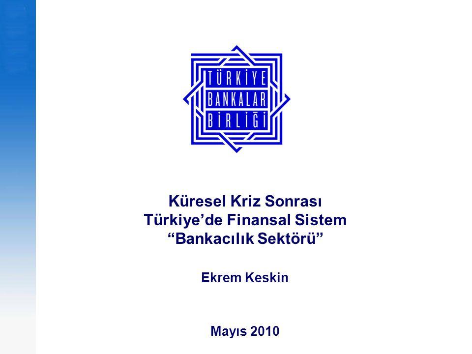 Küresel Kriz Sonrası Türkiye'de Finansal Sistem Bankacılık Sektörü Ekrem Keskin Mayıs 2010