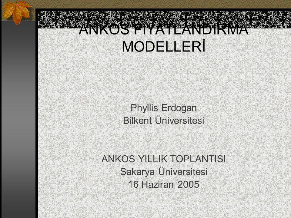 ANKOS FİYATLANDIRMA MODELLERİ Phyllis Erdoğan Bilkent Üniversitesi ANKOS YILLIK TOPLANTISI Sakarya Üniversitesi 16 Haziran 2005