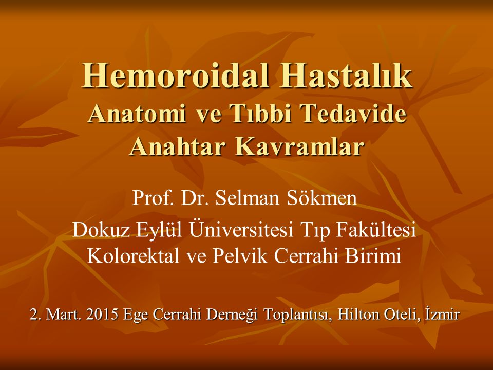 Hemoroidal Hastalık Anatomi ve Tıbbi Tedavide Anahtar Kavramlar Prof.