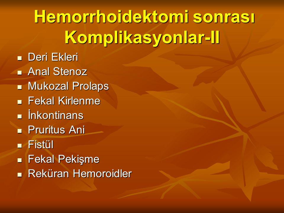 Hemorrhoidektomi sonrası Komplikasyonlar-II Hemorrhoidektomi sonrası Komplikasyonlar-II Deri Ekleri Deri Ekleri Anal Stenoz Anal Stenoz Mukozal Prolaps Mukozal Prolaps Fekal Kirlenme Fekal Kirlenme İnkontinans İnkontinans Pruritus Ani Pruritus Ani Fistül Fistül Fekal Pekişme Fekal Pekişme Reküran Hemoroidler Reküran Hemoroidler