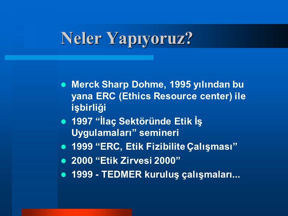 """Neler Yapıyoruz? Merck Sharp Dohme, 1995 yılından bu yana ERC (Ethics Resource center) ile işbirliği 1997 """"İlaç Sektöründe Etik İş Uygulamaları"""" semin"""