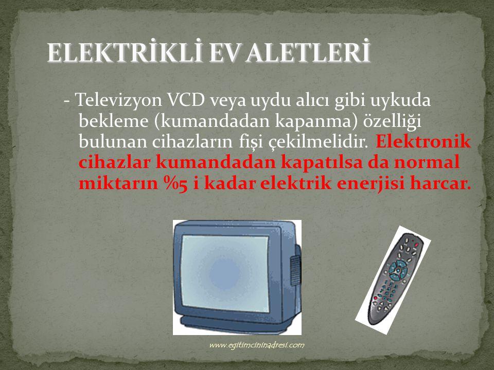 - Televizyon VCD veya uydu alıcı gibi uykuda bekleme (kumandadan kapanma) özelliği bulunan cihazların fişi çekilmelidir.