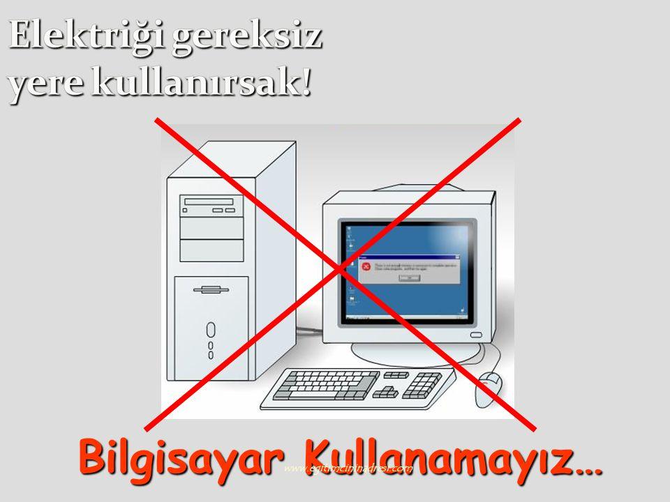 Bilgisayar Kullanamayız… www.egitimcininadresi.com