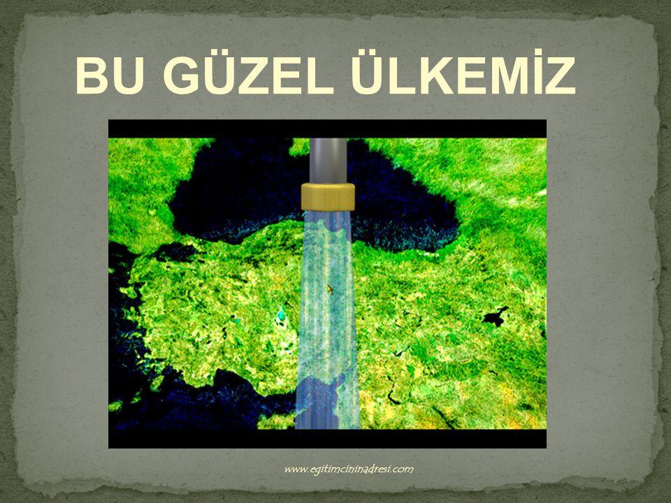 BU GÜZEL ÜLKEMİZ www.egitimcininadresi.com