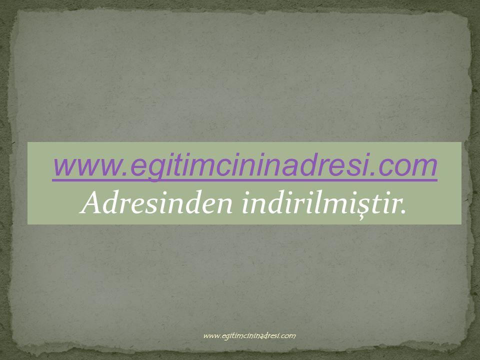 Adresinden indirilmiştir. www.egitimcininadresi.com