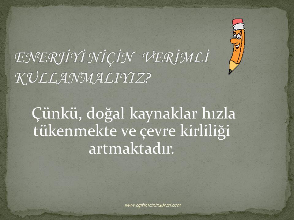 Çünkü, doğal kaynaklar hızla tükenmekte ve çevre kirliliği artmaktadır. www.egitimcininadresi.com