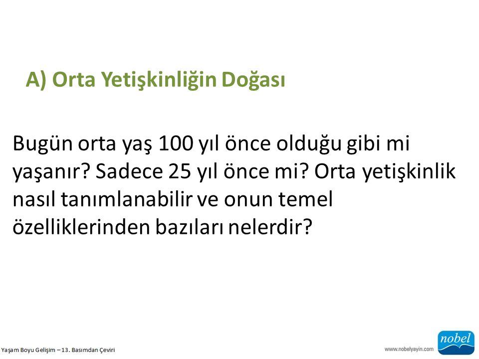 a) Değişen Orta Yaş Daha çok insan ileri yaşa kadar yaşadıkça, orta yaşın daha sonra ortaya çıkabileceğini düşünürüz.