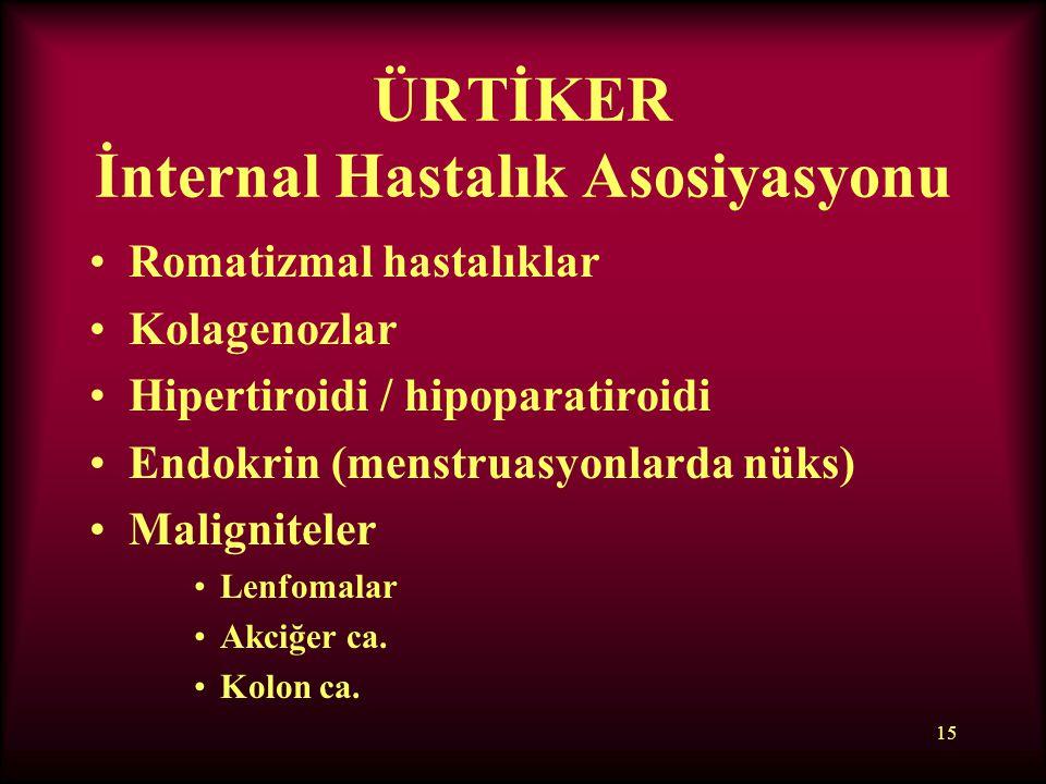 15 ÜRTİKER İnternal Hastalık Asosiyasyonu Romatizmal hastalıklar Kolagenozlar Hipertiroidi / hipoparatiroidi Endokrin (menstruasyonlarda nüks) Maligni