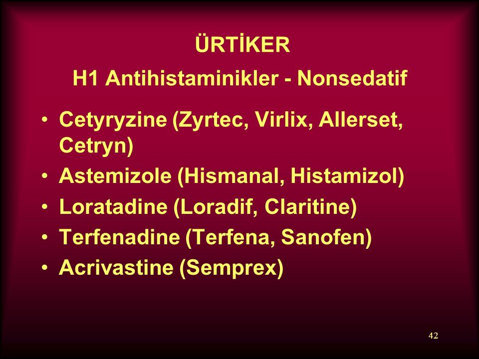 42 ÜRTİKER H1 Antihistaminikler - Nonsedatif Cetyryzine (Zyrtec, Virlix, Allerset, Cetryn) Astemizole (Hismanal, Histamizol) Loratadine (Loradif, Clar