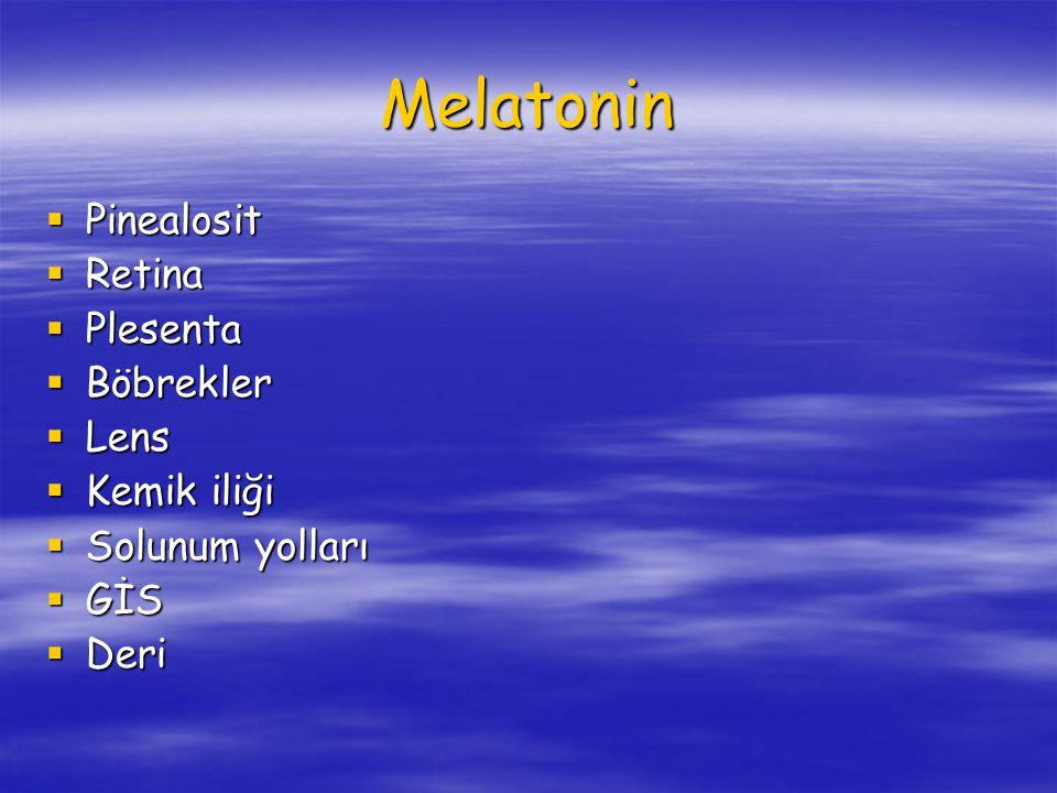 Melatonin  Pinealosit  Retina  Plesenta  Böbrekler  Lens  Kemik iliği  Solunum yolları  GİS  Deri