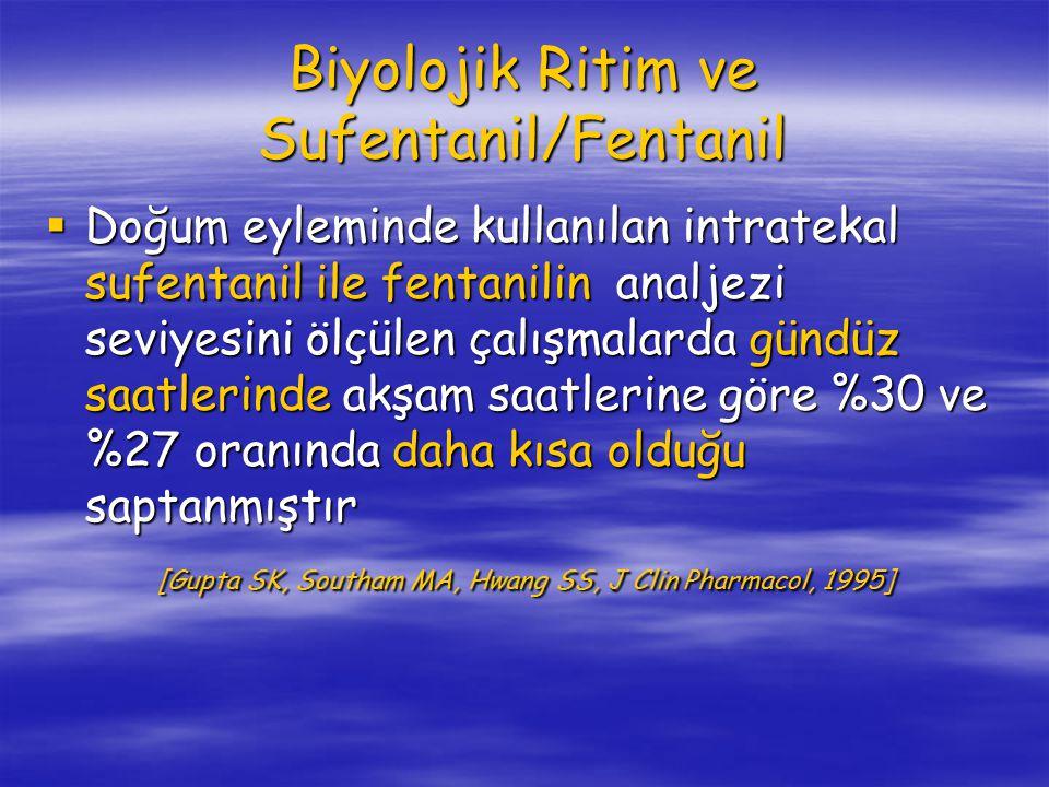 Biyolojik Ritim ve Sufentanil/Fentanil  Doğum eyleminde kullanılan intratekal sufentanil ile fentanilin analjezi seviyesini ölçülen çalışmalarda gündüz saatlerinde akşam saatlerine göre %30 ve %27 oranında daha kısa olduğu saptanmıştır [Gupta SK, Southam MA, Hwang SS, J Clin Pharmacol, 1995] [Gupta SK, Southam MA, Hwang SS, J Clin Pharmacol, 1995]