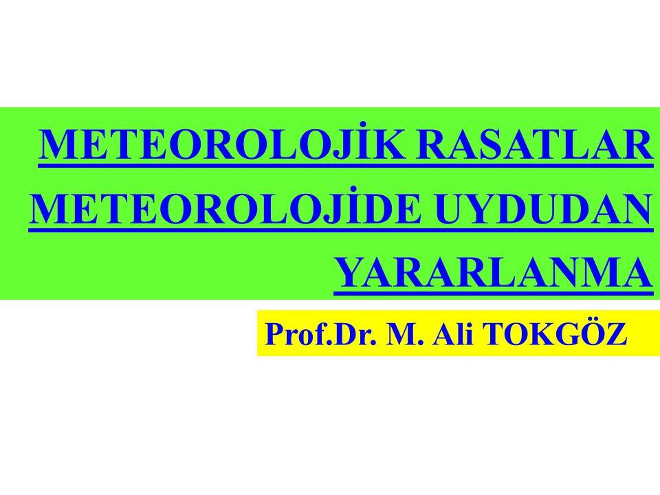 METEOROLOJİK RASATLAR METEOROLOJİDE UYDUDAN YARARLANMA Prof.Dr. M. Ali TOKGÖZ